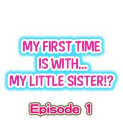 [Porori] My First Time is with.... My Little Sister?! (Ongoing)